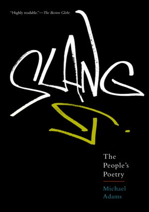 Slang: The People's Poetry by Michael Adams