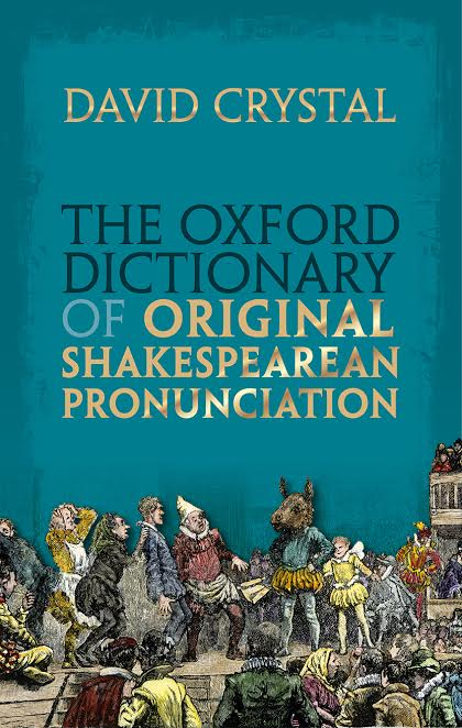 Book Review: Oxford Dictionary of Original Shakespearean Pronunciation by David Crystal