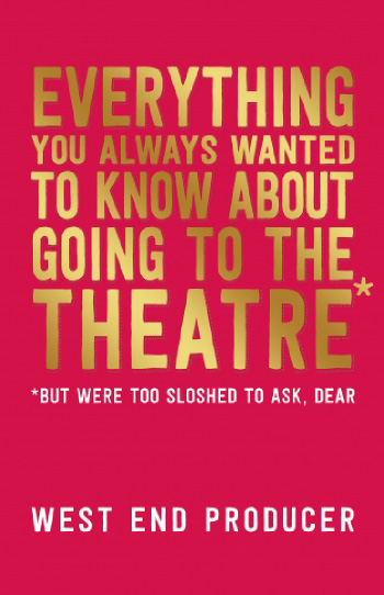 BOOK REVIEW: Everything You Always Wanted to Know About Going to the Theatre (But were too sloshed to ask, Dear)