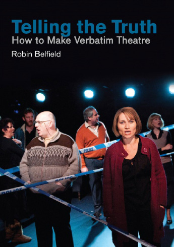 Book Review: TELLING THE TRUTH: HOW TO MAKE VERBATIM THEATRE By Robin Belfield